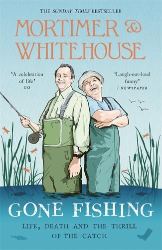 Mortimer & Whitehouse: Gone Fishing: Life, Death and the Thrill of the Catch (Hardback)
