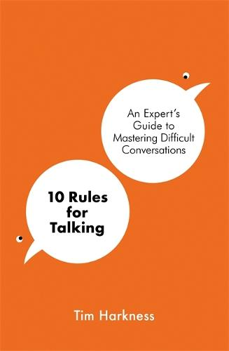 10 Rules for Talking: An Expert's Guide to Mastering Difficult Conversations (Paperback)