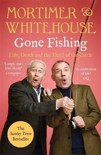 Mortimer & Whitehouse: Gone Fishing: Life, Death and the Thrill of the Catch (Paperback)