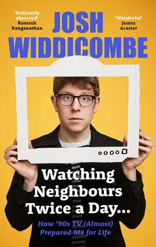 Watching Neighbours Twice a Day...: How '90s TV (Almost) Prepared Me For Life (Hardback)