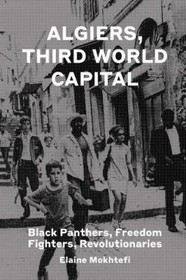 Algiers, Third World Capital: Freedom Fighters, Revolutionaries, Black Panthers (Hardback)