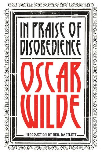 In Praise of Disobedience: The Soul of Man Under Socialism and Other Writings (Hardback)