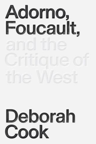 Adorno, Foucault and the Critique of the West (Paperback)