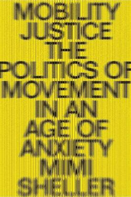 Mobility Justice: The Politics of Movement in An Age of Extremes (Paperback)