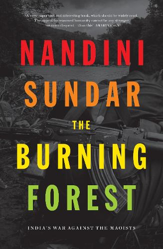 The Burning Forest: India's War Against the Maoists (Paperback)