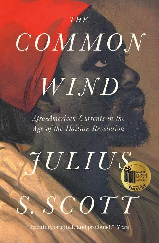 The Common Wind: Afro-American Currents in the Age of the Haitian Revolution (Paperback)