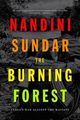 The Burning Forest: India'S War Against the Maoists (Hardback)