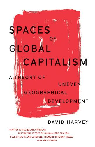 Spaces of Global Capitalism: A Theory of Uneven Geographical Development (Paperback)