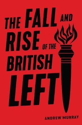 The Fall and Rise of the British Left (Paperback)