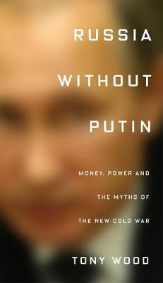 Russia Without Putin: Money, Power and the Myths of the New Cold War (Paperback)