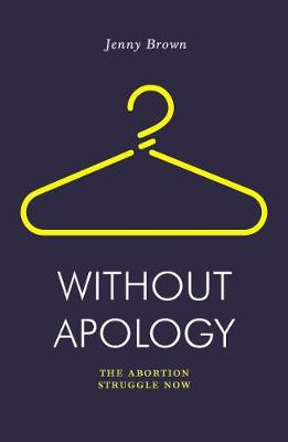 Without Apology: The Abortion Struggle Now (Paperback)