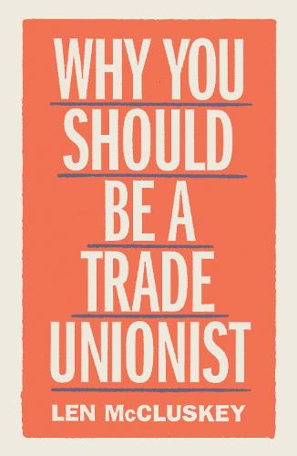 Why You Should Be a Trade Unionist (Paperback)