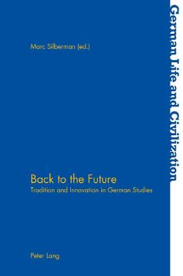 Back to the Future: Tradition and Innovation in German Studies - German Life & Civilization 68 (Paperback)
