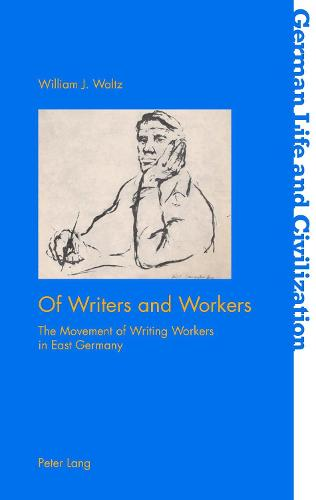 Of Writers and Workers: The Movement of Writing Workers in East Germany - German Life & Civilization 69 (Paperback)