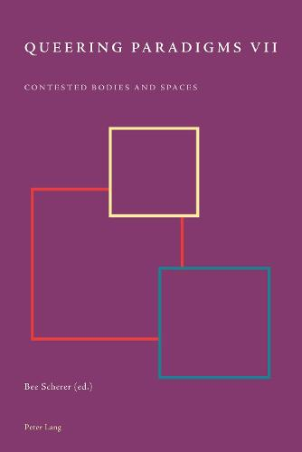 Queering Paradigms VII: Contested Bodies and Spaces - Queering Paradigms 9 (Paperback)