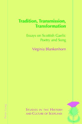 Tradition, Transmission, Transformation: Essays on Gaelic Poetry and Song - Studies in the History and Culture of Scotland 10 (Paperback)