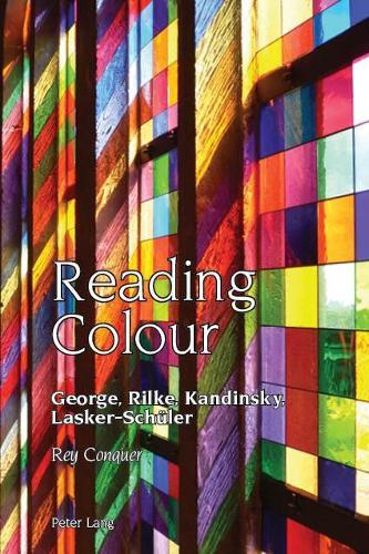 Reading Colour: George, Rilke, Kandinsky, Lasker-Schueler - Studies in Modern German and Austrian Literature 9 (Hardback)