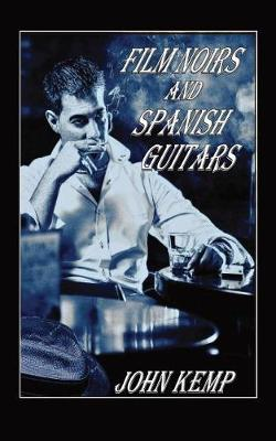 Film Noirs and Spanish Guitars (Paperback)