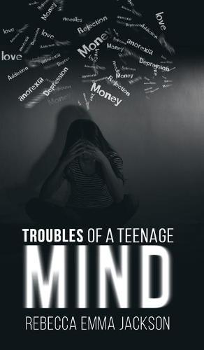 Troubles of a Teenage Mind (Hardback)
