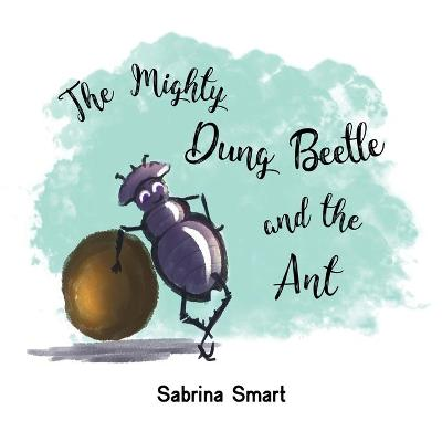 The Mighty Dung Beetle and the Ant (Paperback)