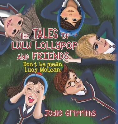 The Tales of Lulu Lollypop and Friends: Don't Be Mean, Lucy McLean (Hardback)