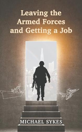Leaving the Armed Forces and Getting a Job (Paperback)