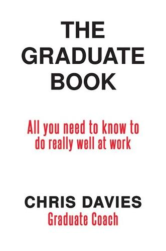 The Graduate Book: All you need to know to do really well at work (Paperback)