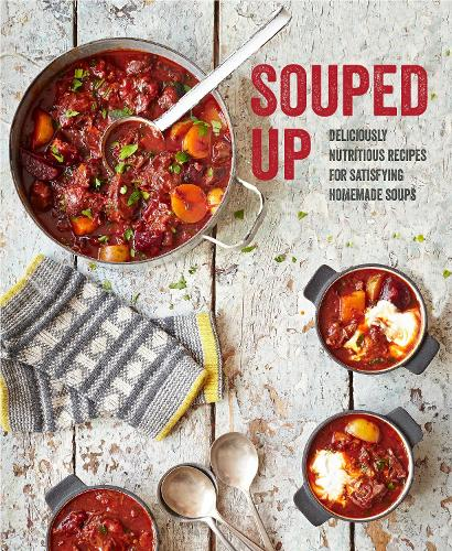 Souped Up: Deliciously Nutritious Recipes for Satisfying Homemade Soups (Hardback)