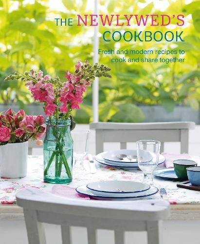 The Newlywed's Cookbook: Fresh and Modern Recipes to Cook and Share Together (Hardback)