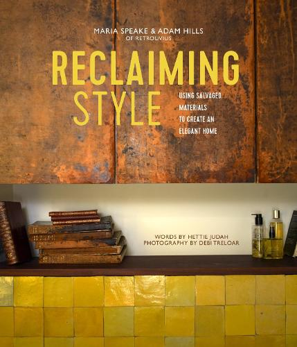 Reclaiming Style: Using Salvaged Materials to Create an Elegant Home (Hardback)