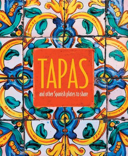 Tapas: And Other Spanish Plates to Share (Hardback)