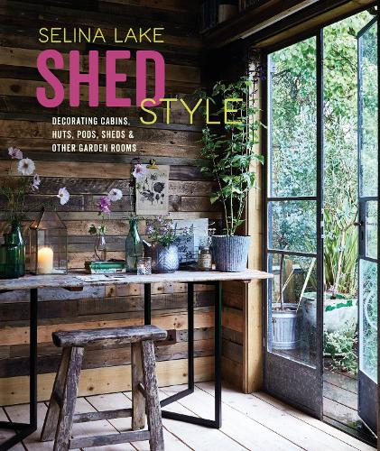 Shed Style: Decorating Cabins, Huts, Pods, Sheds & Other Garden Rooms (Hardback)