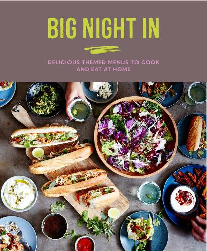Big Night In: Delicious Themed Menus to Cook & Eat at Home (Hardback)