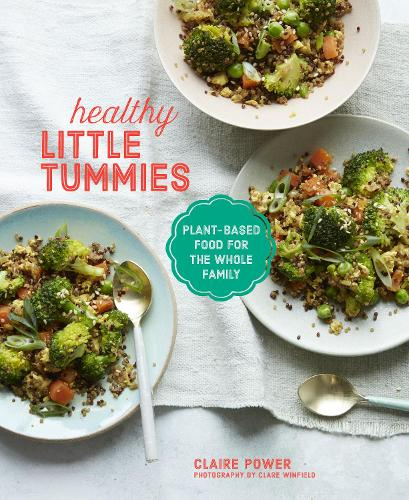 Healthy Little Tummies: Plant-Based Food for the Whole Family (Hardback)