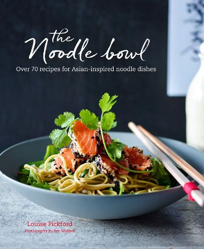 The Noodle Bowl: Over 70 Recipes for Asian-Inspired Noodle Dishes (Hardback)