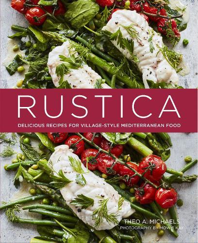 Rustica: Delicious Recipes for Village-Style Mediterranean Food (Hardback)