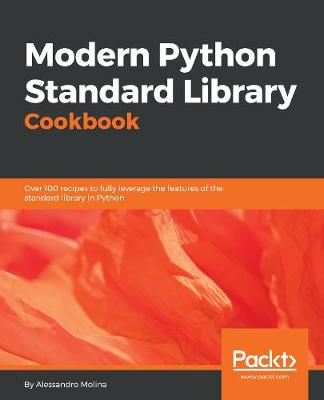Modern Python Standard Library Cookbook: Over 100 recipes to fully leverage the features of the standard library in Python (Paperback)