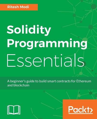 Solidity Programming Essentials: A beginner's guide to build smart contracts for Ethereum and blockchain (Paperback)