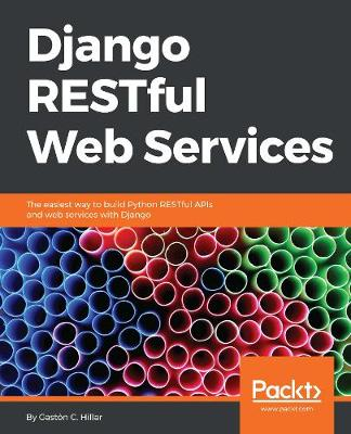 Django RESTful Web Services: The easiest way to build Python RESTful APIs and web services with Django (Paperback)