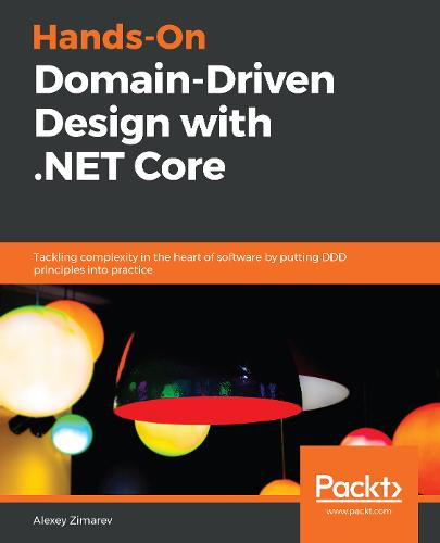 Hands-On Domain-Driven Design with .NET Core: Tackling complexity in the heart of software by putting DDD principles into practice (Paperback)