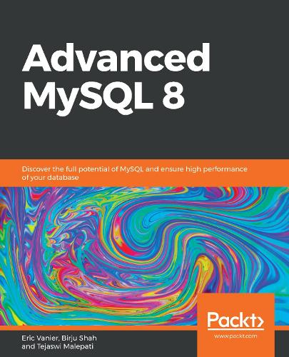 Advanced MySQL 8: Discover the full potential of MySQL and ensure high performance of your database (Paperback)