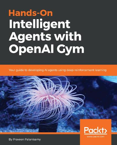 Hands-On Intelligent Agents with OpenAI Gym: Your guide to developing AI agents using deep reinforcement learning (Paperback)