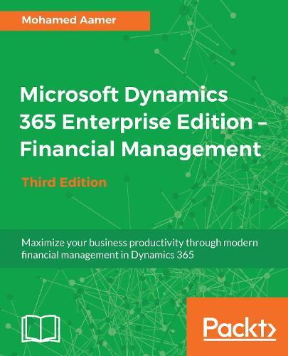 Microsoft Dynamics 365 Enterprise Edition - Financial Management: Maximize your business productivity through modern financial management in Dynamics 365, 3rd Edition (Paperback)