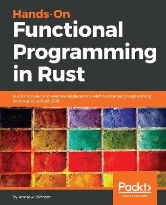 Hands-On Functional Programming in Rust: Build modular and reactive applications with functional programming techniques in Rust 2018 (Paperback)
