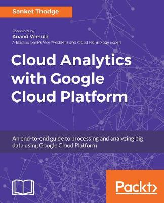 Cloud Analytics with Google Cloud Platform: An end-to-end guide to processing and analyzing big data using Google Cloud Platform (Paperback)