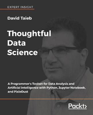 Thoughtful Data Science: A Programmer's Toolset for Data Analysis and Artificial Intelligence with Python, Jupyter Notebook, and PixieDust (Paperback)