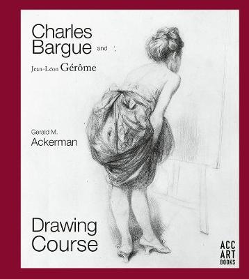 Charles Bargue and Jean-Leon Gerome: Drawing Course (Hardback)