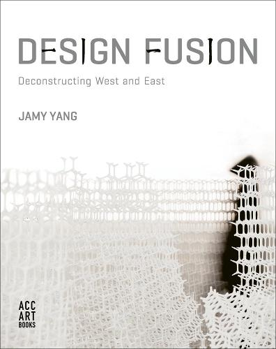 Design Fusion: Deconstructing West and East (Paperback)