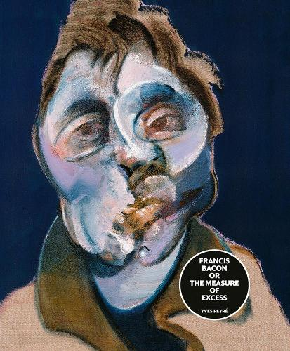 Francis Bacon or the Measure of Excess (Hardback)