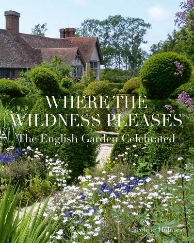 Where the Wildness Pleases: The English Garden Celebrated (Hardback)